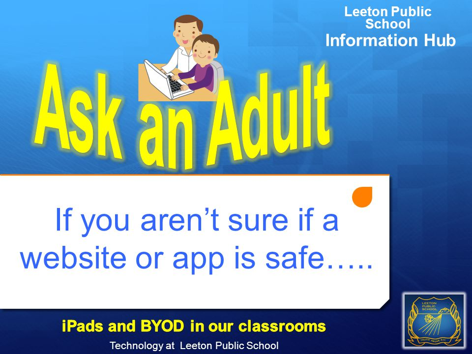 If you aren't sure if a website or app is safe….. Technology at Leeton Public School Leeton Public School Information Hub