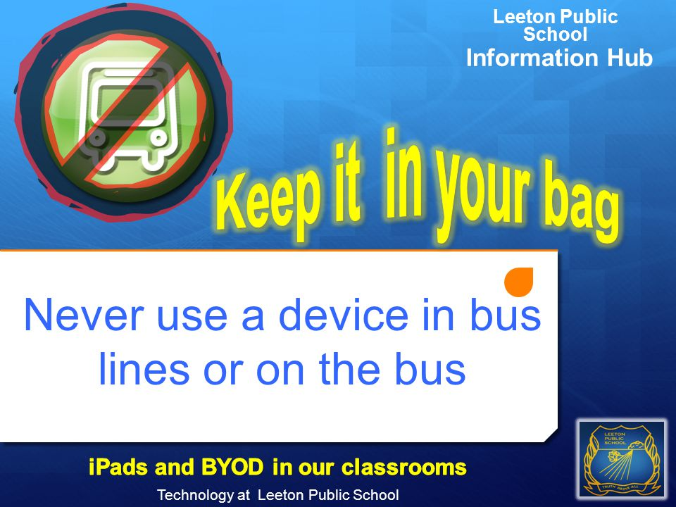 Never use a device in bus lines or on the bus Technology at Leeton Public School Leeton Public School Information Hub