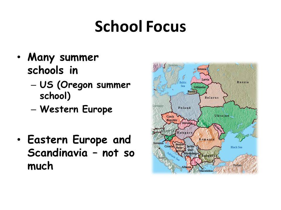 School Focus Many summer schools in –US (Oregon summer school) –Western Europe Eastern Europe and Scandinavia – not so much