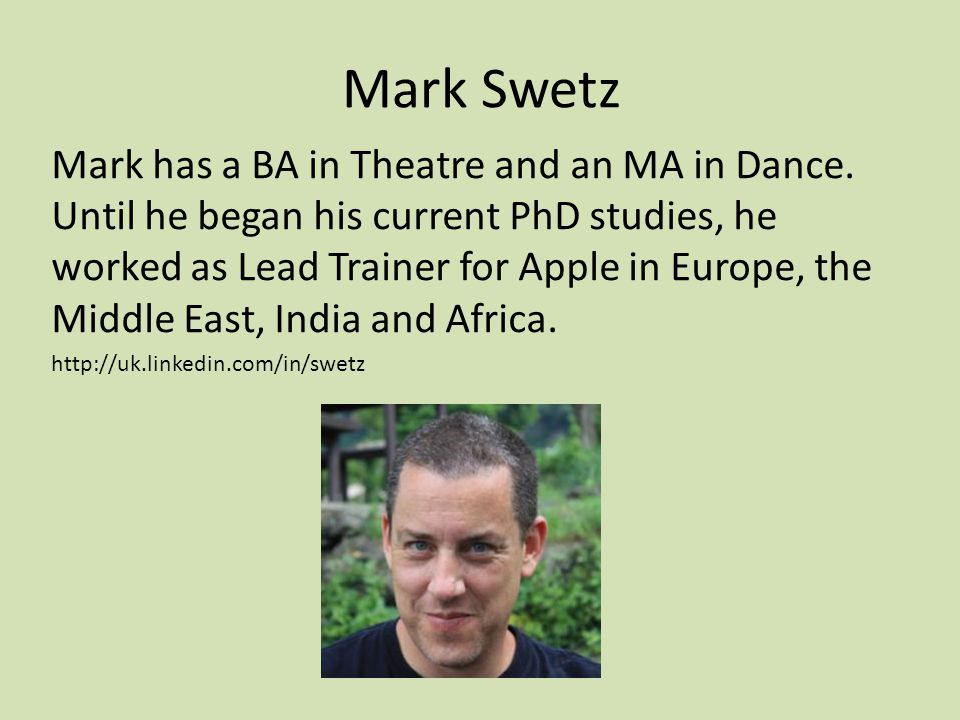 Mark Swetz Mark has a BA in Theatre and an MA in Dance.