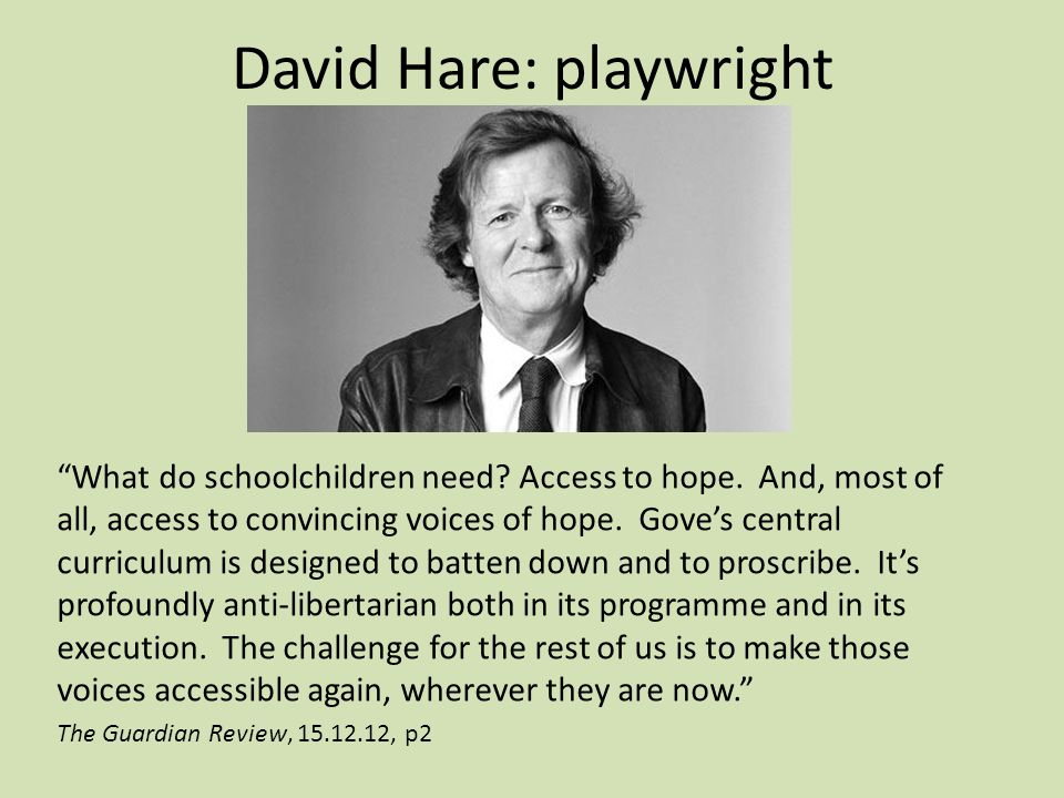 David Hare: playwright What do schoolchildren need.