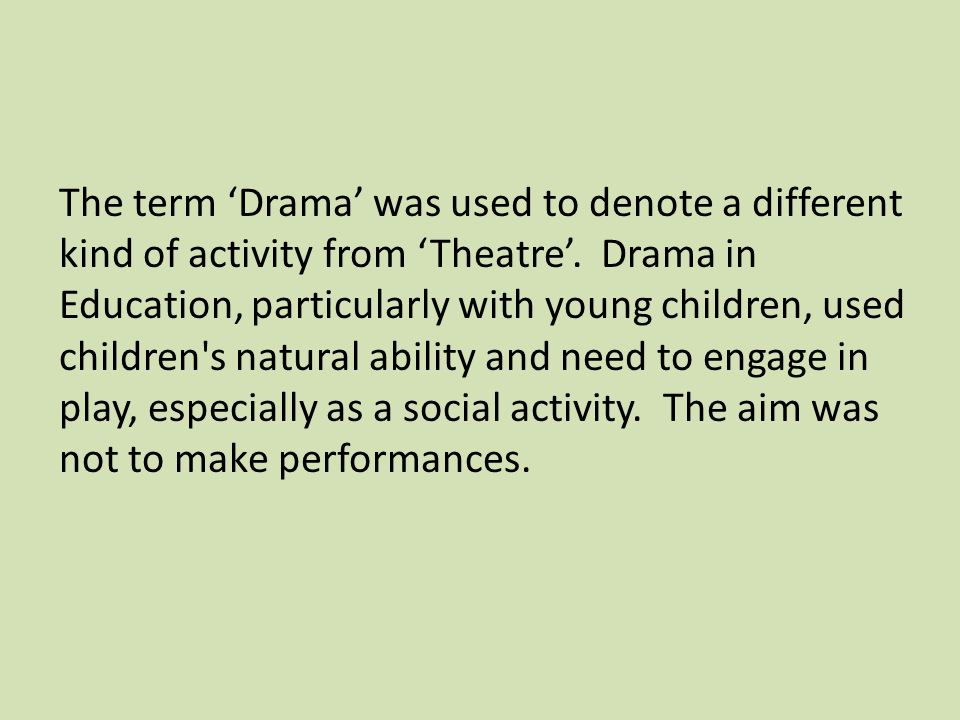 The term 'Drama' was used to denote a different kind of activity from 'Theatre'.