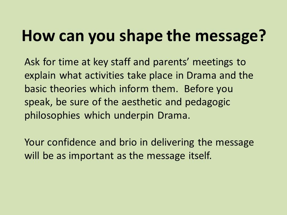 How can you shape the message.
