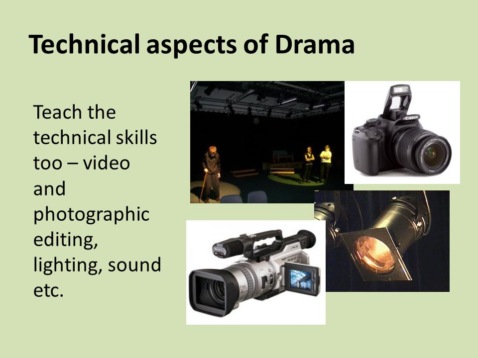 Technical aspects of Drama Teach the technical skills too – video and photographic editing, lighting, sound etc.