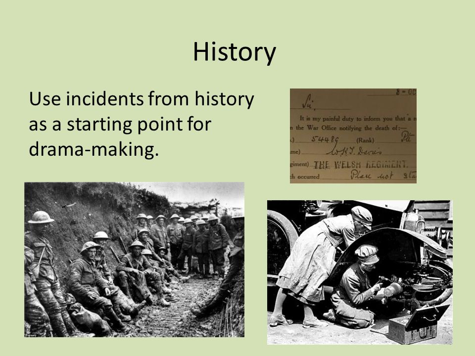 History Use incidents from history as a starting point for drama-making.