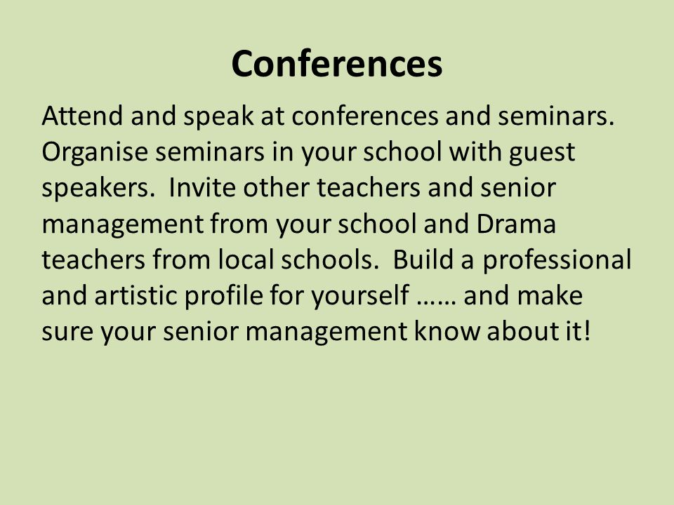 Conferences Attend and speak at conferences and seminars.