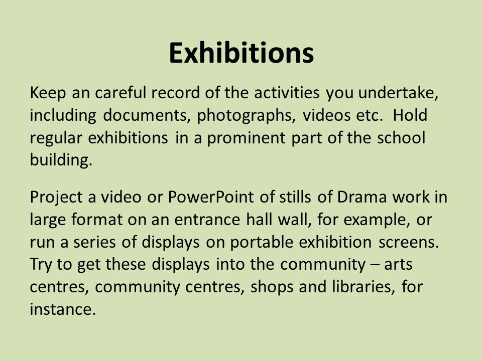 Exhibitions Keep an careful record of the activities you undertake, including documents, photographs, videos etc.