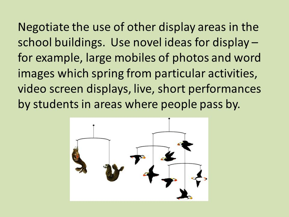 Negotiate the use of other display areas in the school buildings.
