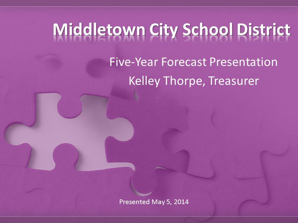 Five-Year Forecast Presentation Kelley Thorpe, Treasurer Presented May 5, 2014
