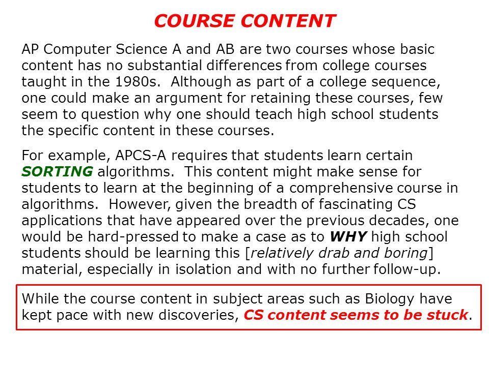 COURSE CONTENT AP Computer Science A and AB are two courses whose basic content has no substantial differences from college courses taught in the 1980