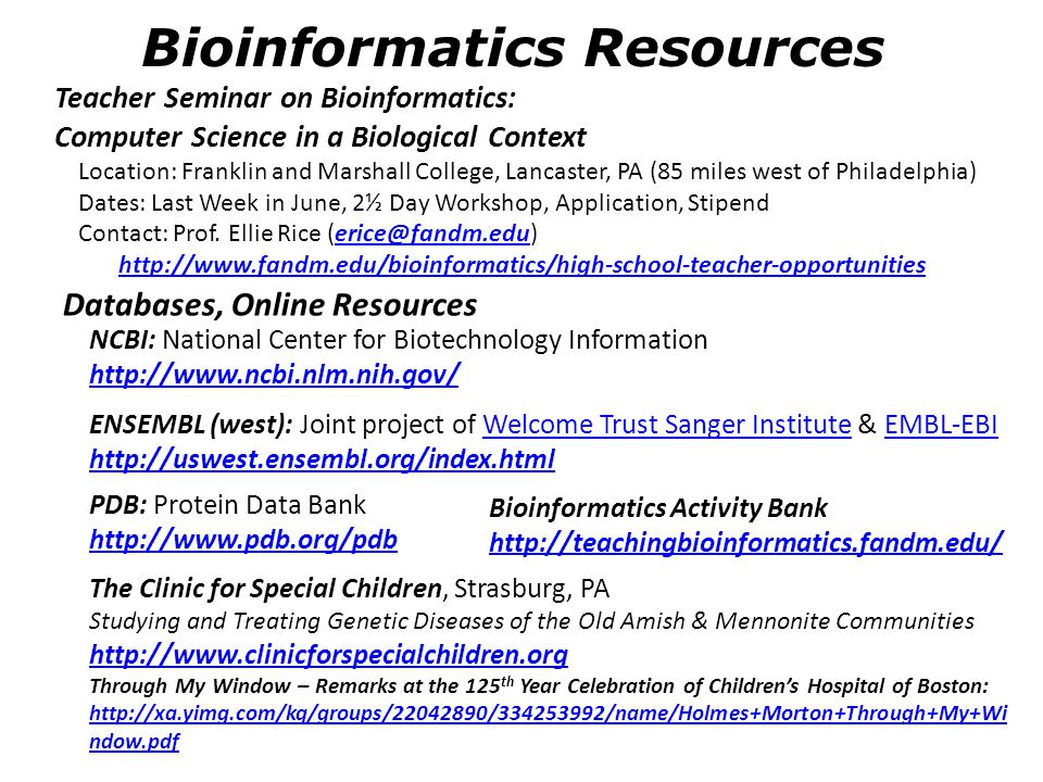 Bioinformatics Resources Teacher Seminar on Bioinformatics: Computer Science in a Biological Context Location: Franklin and Marshall College, Lancaste