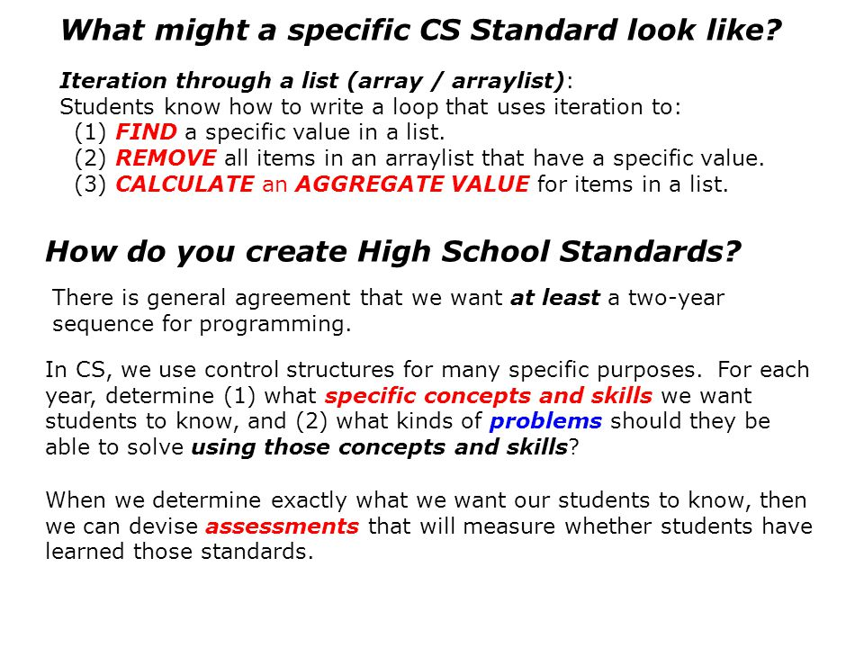 How do you create High School Standards? In CS, we use control structures for many specific purposes. For each year, determine (1) what specific conce