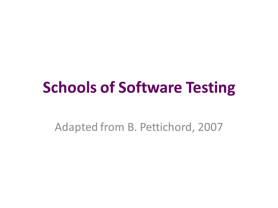Standards School Implications – Require clear boundaries between testing and other activities (start/stop criteria) – Resist changing plans (complicates progress tracking – Software testing assembly line (V-model) – Accept management assumptions about testing – Encourage standards, best practices , and certification Most Prevalent – Enterprise IT – Government Institutions – IEEE Standards Boards – Tester Certifications