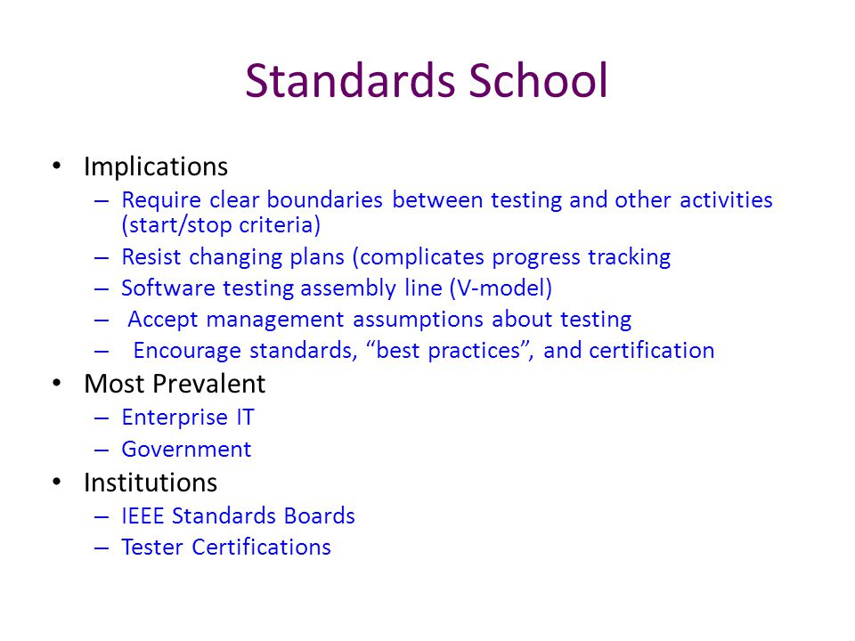 Standards School Implications – Require clear boundaries between testing and other activities (start/stop criteria) – Resist changing plans (complicat