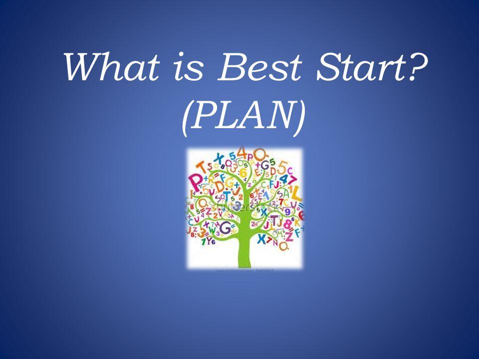 What is Best Start? (PLAN)