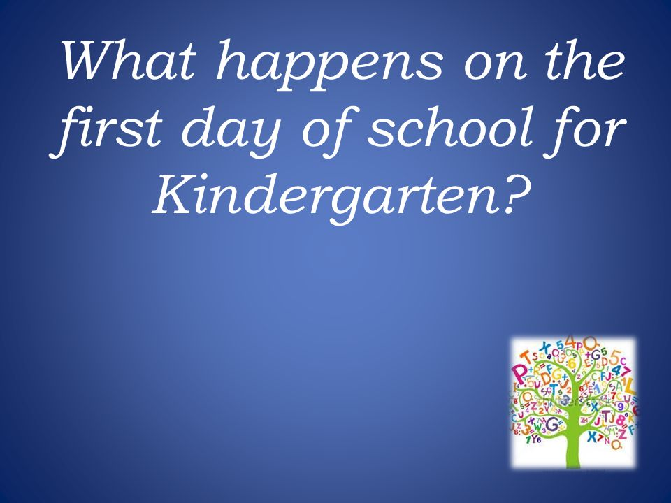 What happens on the first day of school for Kindergarten?