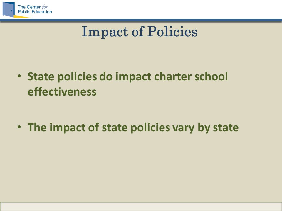 Impact of Policies State policies do impact charter school effectiveness The impact of state policies vary by state