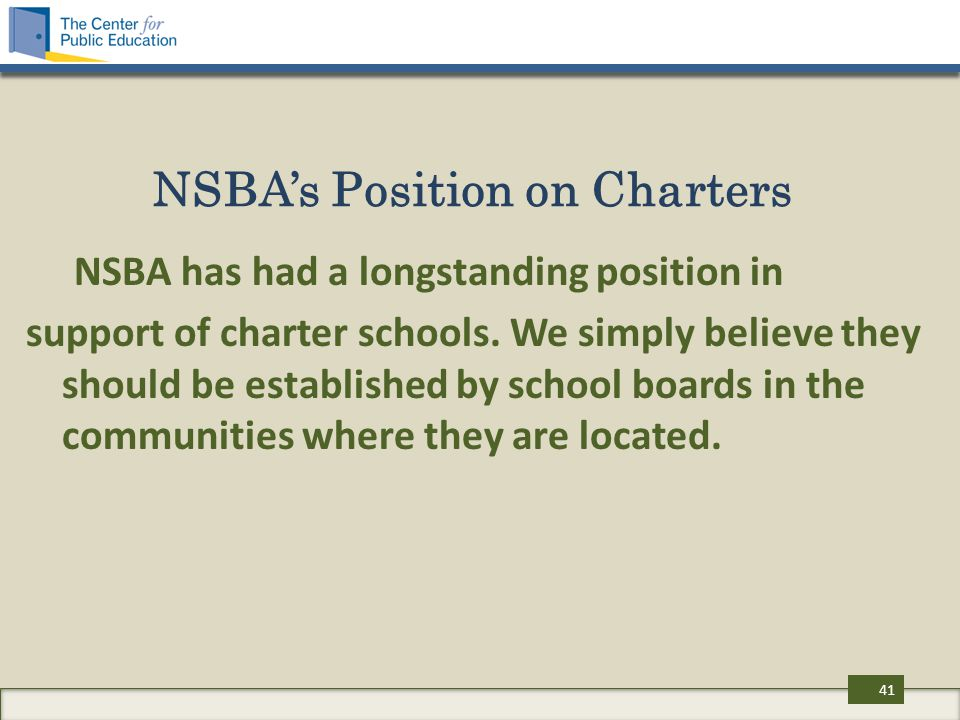 NSBA's Position on Charters NSBA has had a longstanding position in support of charter schools. We simply believe they should be established by school
