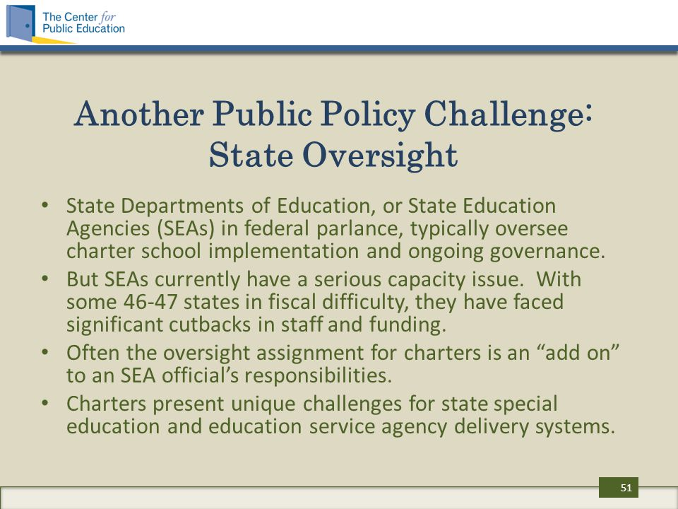 Another Public Policy Challenge: State Oversight State Departments of Education, or State Education Agencies (SEAs) in federal parlance, typically oversee charter school implementation and ongoing governance.