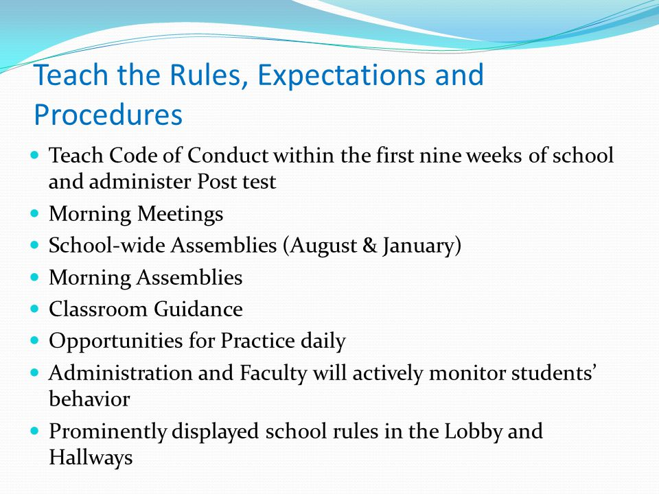 Teach the Rules, Expectations and Procedures Teach Code of Conduct within the first nine weeks of school and administer Post test Morning Meetings Sch