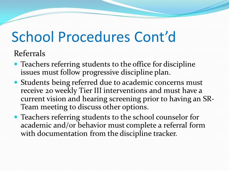 School Procedures Cont'd Referrals Teachers referring students to the office for discipline issues must follow progressive discipline plan. Students b