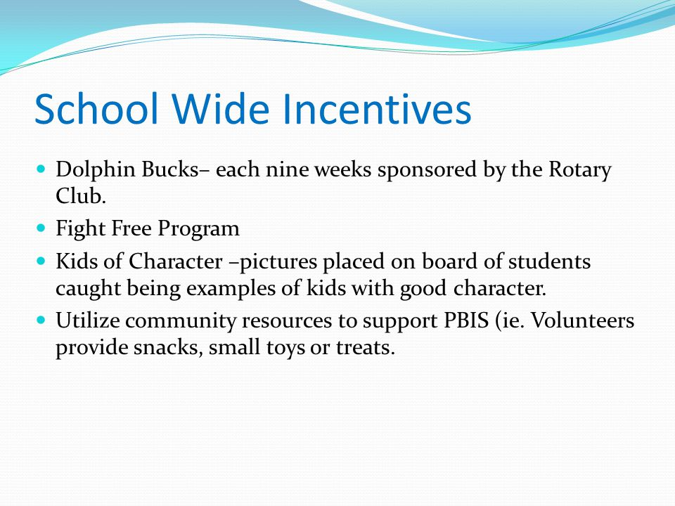 School Wide Incentives Dolphin Bucks– each nine weeks sponsored by the Rotary Club. Fight Free Program Kids of Character –pictures placed on board of