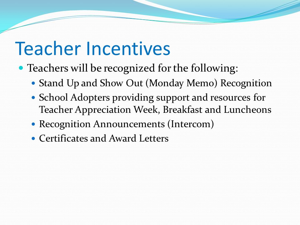 Teacher Incentives Teachers will be recognized for the following: Stand Up and Show Out (Monday Memo) Recognition School Adopters providing support an