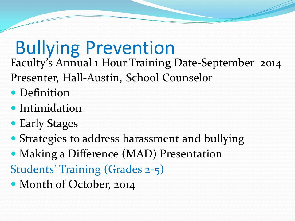 Bullying Prevention Faculty's Annual 1 Hour Training Date-September 2014 Presenter, Hall-Austin, School Counselor Definition Intimidation Early Stages