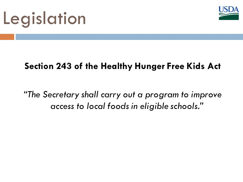 Legislation Section 243 of the Healthy Hunger Free Kids Act The Secretary shall carry out a program to improve access to local foods in eligible schools.