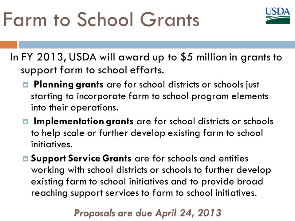 Farm to School Grants In FY 2013, USDA will award up to $5 million in grants to support farm to school efforts.