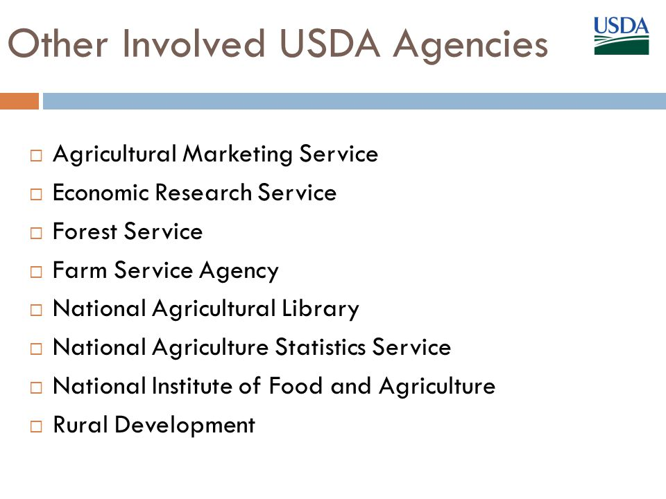 Other Involved USDA Agencies  Agricultural Marketing Service  Economic Research Service  Forest Service  Farm Service Agency  National Agricultural Library  National Agriculture Statistics Service  National Institute of Food and Agriculture  Rural Development