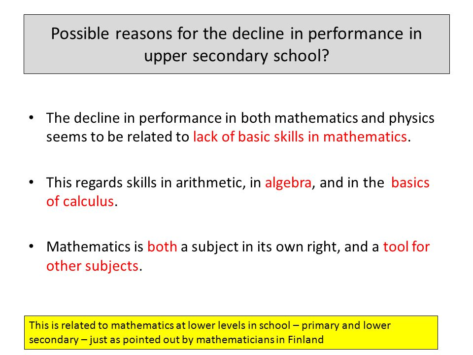 Possible reasons for the decline in performance in upper secondary school? The decline in performance in both mathematics and physics seems to be rela