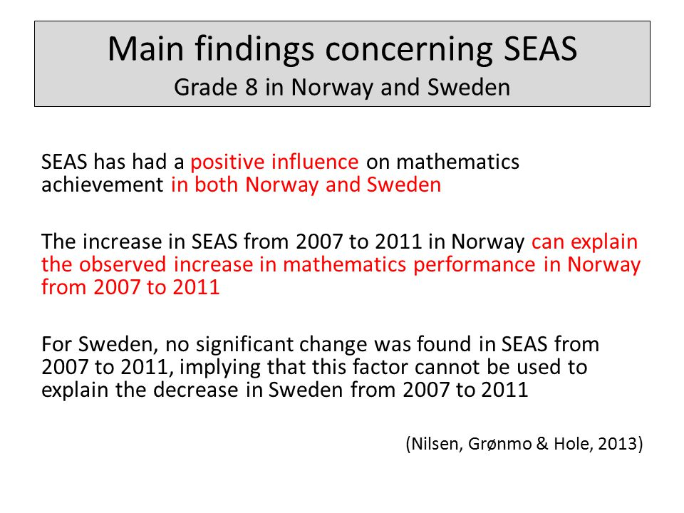 Main findings concerning SEAS Grade 8 in Norway and Sweden SEAS has had a positive influence on mathematics achievement in both Norway and Sweden The