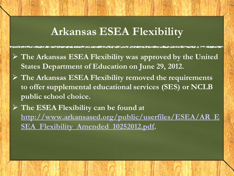  The Arkansas ESEA Flexibility was approved by the United States Department of Education on June 29, 2012.  The Arkansas ESEA Flexibility removed th