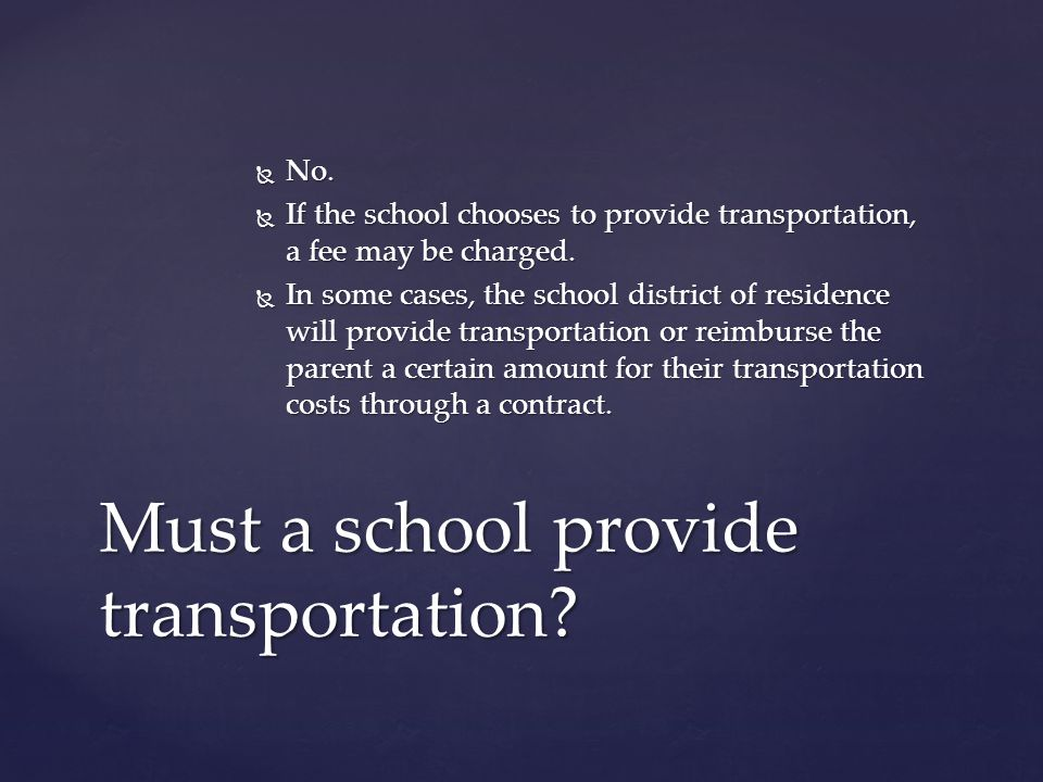 Must a school provide transportation.  No.