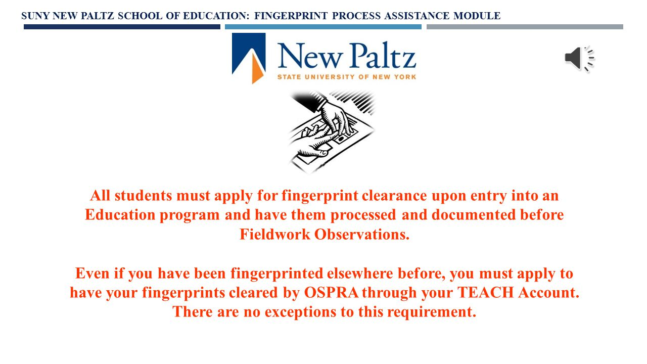 SCHOOL OF EDUCATION FINGERPRINT PROCESS ASSISTANCE MODULE SUNY NEW PALTZ SCHOOL OF EDUCATION: FINGERPRINT PROCESS ASSISTANCE MODULE