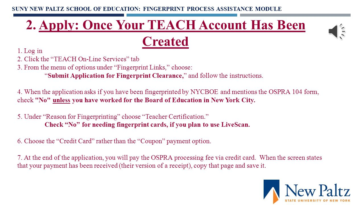 Start by creating a Login Account with NYSED by clicking on Self-Register in Step 1 at the following site: http://www.highered.nysed.gov/tcert/teac h/login.html http://www.highered.nysed.gov/tcert/teac h/login.html You will need to use your newly created TEACH Account to apply for your teaching certificate later, so please record your Username and Password and keep them in a safe, accessible place.