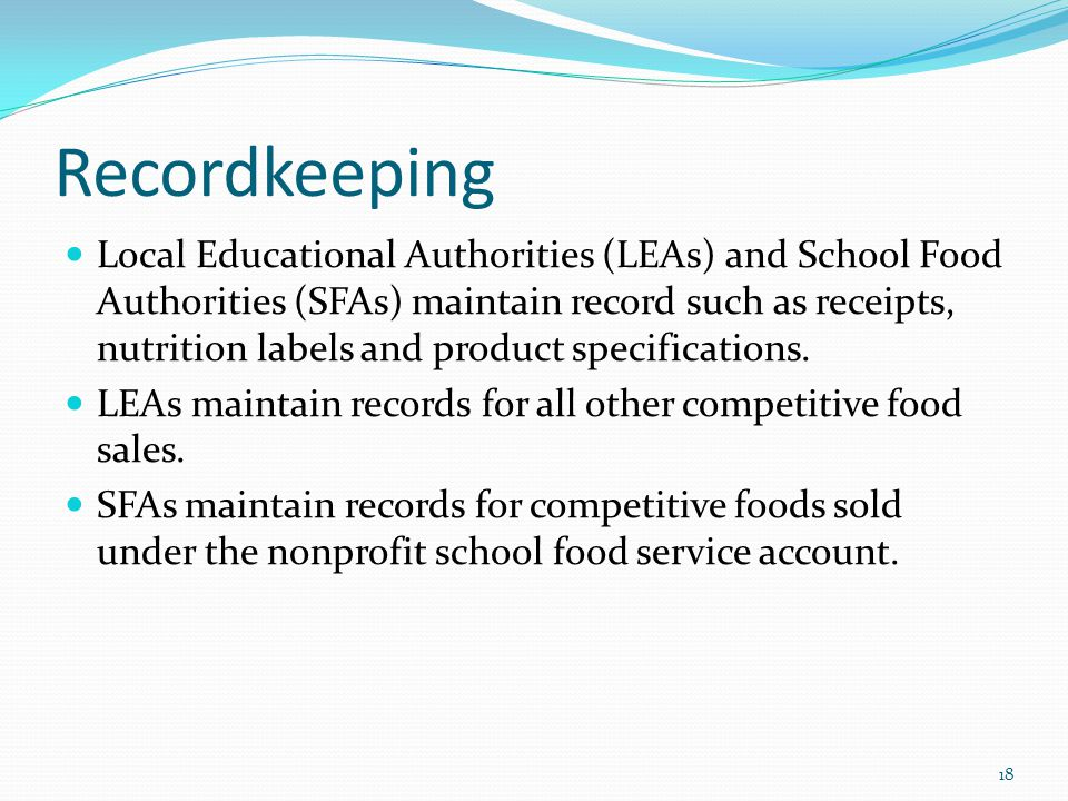 Recordkeeping Local Educational Authorities (LEAs) and School Food Authorities (SFAs) maintain record such as receipts, nutrition labels and product s