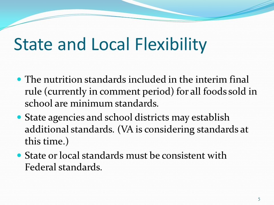 State and Local Flexibility The nutrition standards included in the interim final rule (currently in comment period) for all foods sold in school are