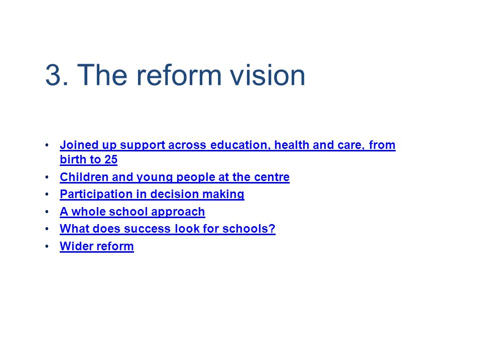 3. The reform vision Joined up support across education, health and care, from birth to 25Joined up support across education, health and care, from bi