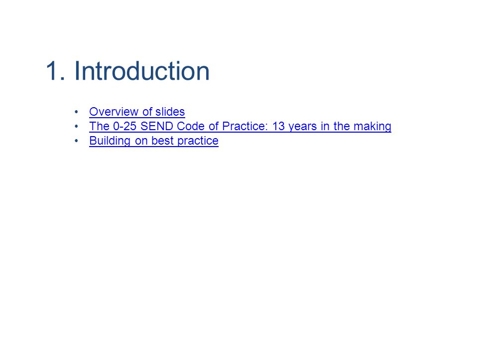 1. Introduction Overview of slides The 0-25 SEND Code of Practice: 13 years in the making Building on best practice