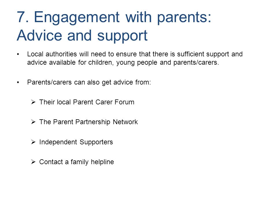 7. Engagement with parents: Advice and support Local authorities will need to ensure that there is sufficient support and advice available for childre