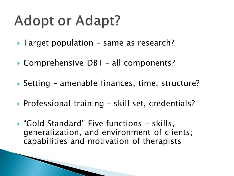  Target population – same as research. Comprehensive DBT – all components.