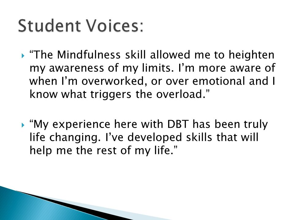  The Mindfulness skill allowed me to heighten my awareness of my limits.