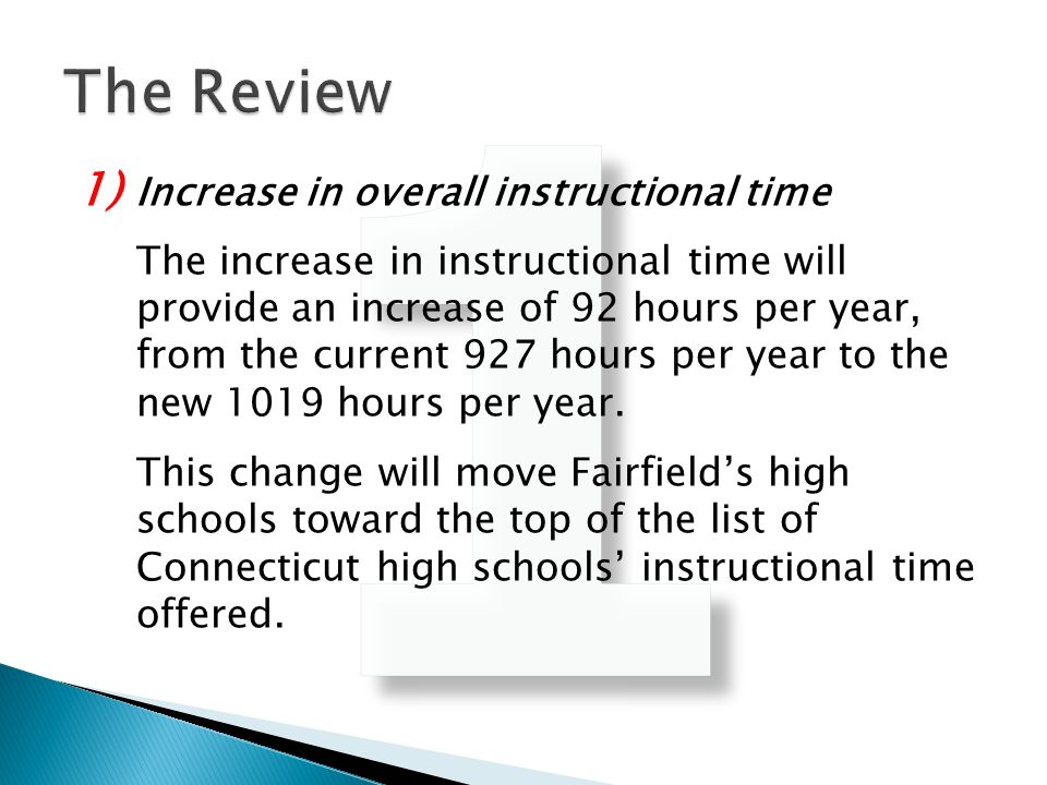 1) Increase in overall instructional time The increase in instructional time will provide an increase of 92 hours per year, from the current 927 hours per year to the new 1019 hours per year.