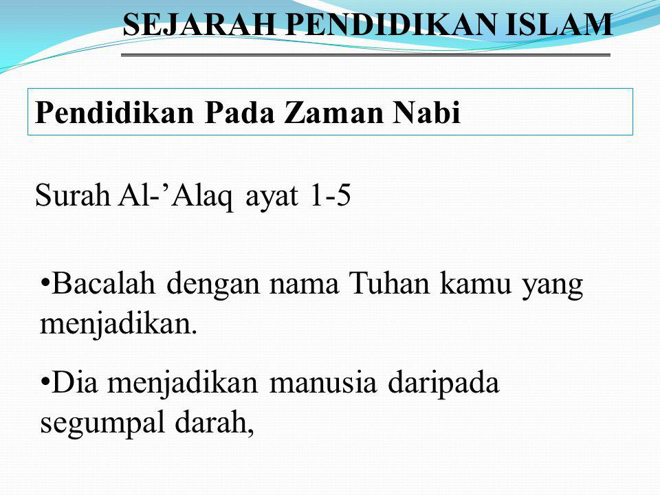 Pendidikan Pada Zaman Nabi Surah Al-'Alaq ayat 1-5 Bacalah dengan nama Tuhan kamu yang menjadikan.