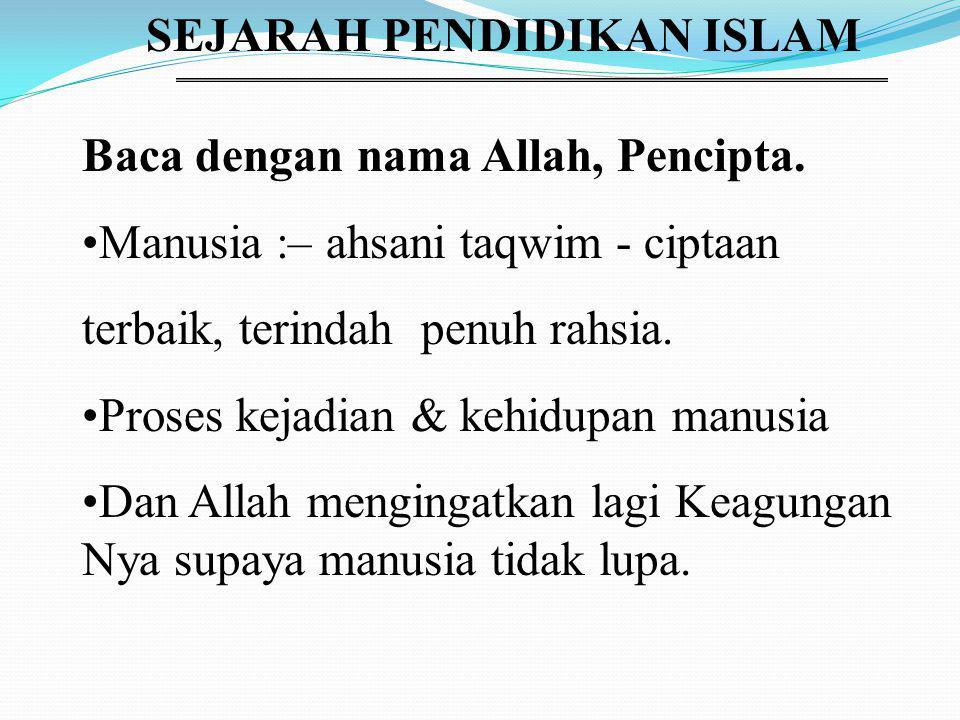 SEJARAH PENDIDIKAN ISLAM Baca dengan nama Allah, Pencipta.