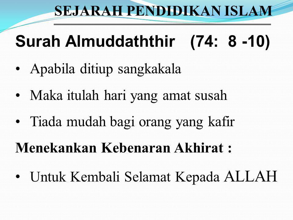 SEJARAH PENDIDIKAN ISLAM Surah Almuddaththir (74: 8 -10) Apabila ditiup sangkakala Maka itulah hari yang amat susah Tiada mudah bagi orang yang kafir Menekankan Kebenaran Akhirat : Untuk Kembali Selamat Kepada ALLAH