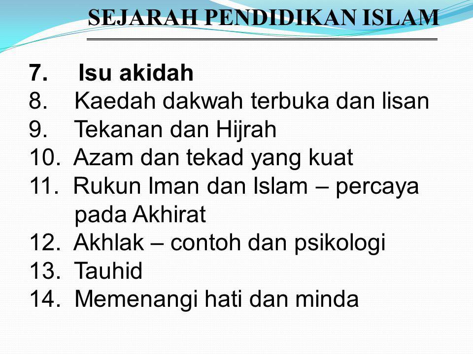 SEJARAH PENDIDIKAN ISLAM 7. Isu akidah 8. Kaedah dakwah terbuka dan lisan 9.