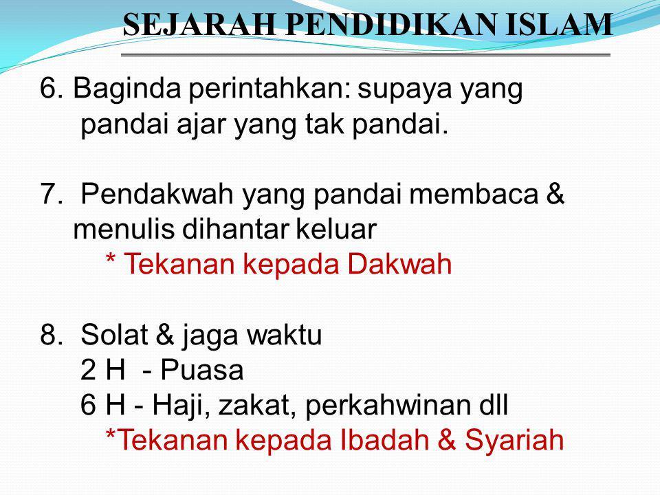 SEJARAH PENDIDIKAN ISLAM 6.Baginda perintahkan: supaya yang pandai ajar yang tak pandai.